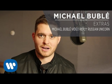 Download Michael Bublé Video Reply: Russian Unicorn [Extra]