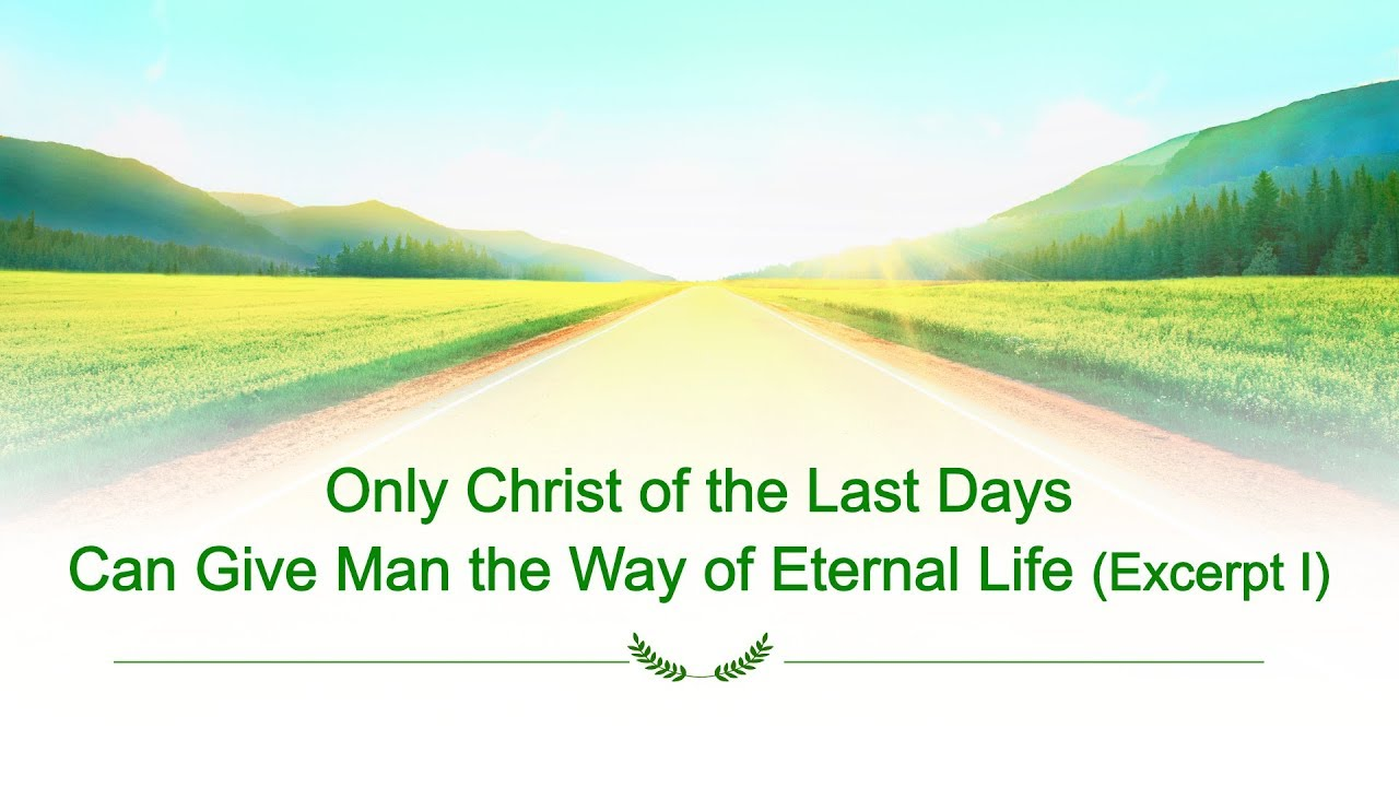 "The Word of God | ""Only Christ of the Last Days Can Give Man the Way of Eternal Life"" (Excerpt 1)"