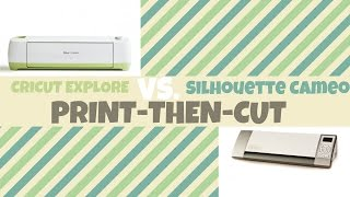Silhouette Cameo Vs. Cricut Explore - Print Then Cut