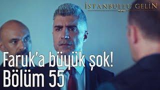 İstanbullu Gelin 55. Bölüm - Faruk'a Büyük Şok!