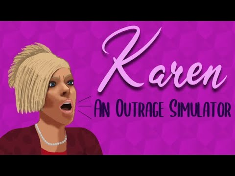 Karen: An Outrage Simulator (Now on Steam)