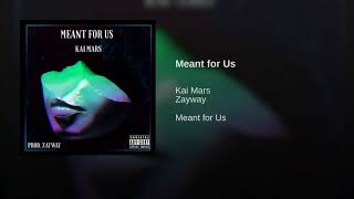 Meant for Us - Kai Mars ft Zayway