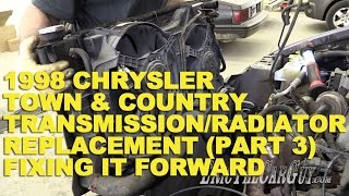 1998 Chrysler Town & Country Transmission/Radiator Replacement (Part 3) -Fixing It Forward
