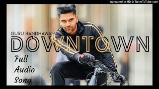 Downtown Guru Randhawa Full Audio Song