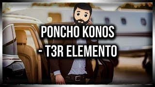 T3R Elemento | Poncho Konos | Letra