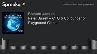Peter Barrett – CTO & Co founder of Playground.Global