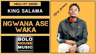King Salama - Ngwana Ase Waka (New Hit 2020)