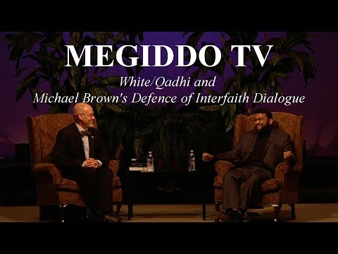 #265 White/Qadhi and Michael Brown's Defence of Interfaith Dialogue | MEGIDDO TV