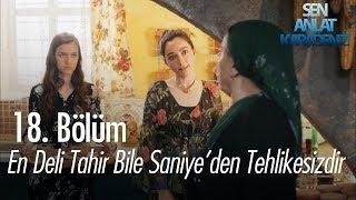 En deli Tahir bile, Saniye'den tehlikesizdir - Sen Anlat Karadeniz 18. Bölüm