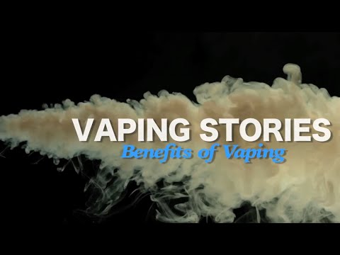 Vaping Stories:Benefits of Vaping