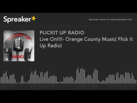 Live On!!!!- Orange County Music( Flick It Up Radio)
