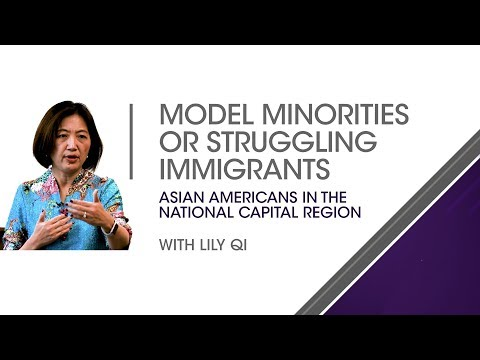 Lily Qi : Model Minorities or Struggling Immigrants: Asian Americans in the National Capital Region