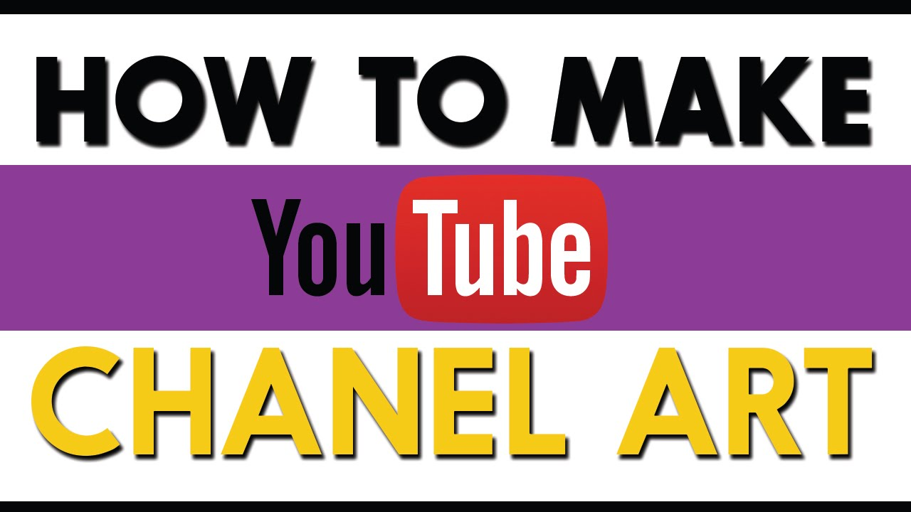 how to make youtube channel art youtube banner youtube