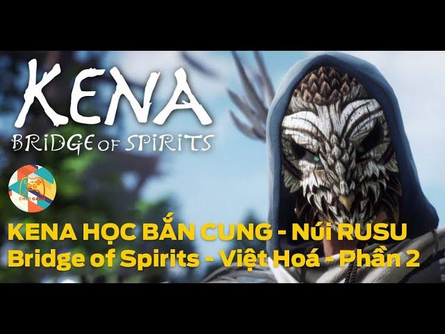 Kena: Bridge Of Spirits - Việt Hoá - Học Bắn Cung ở núi RUSU | Part 2 Núi Rusu