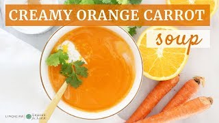 Creamy Orange Carrot Soup | Quick Healthy Recipe | Limoneira
