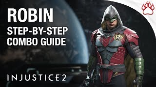 ADVANCED ROBIN COMBO! - Injustice 2: Step By Step Combo