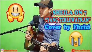 Yang Terlewatkan - SHEILA ON 7 [ COVER BY FHRIZI ]