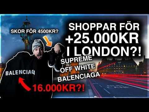 SHOPPAR FÖR +25.000KR I LONDON?! **Balenciaga, Off White, Supreme**