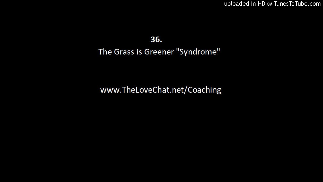 Grass is greener syndrome relationships dating