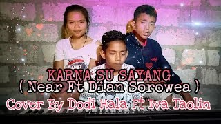 Karna Su Sayang - Near Ft Dian Sorowea Cover By Dodi Hala Ft Iva Taolin