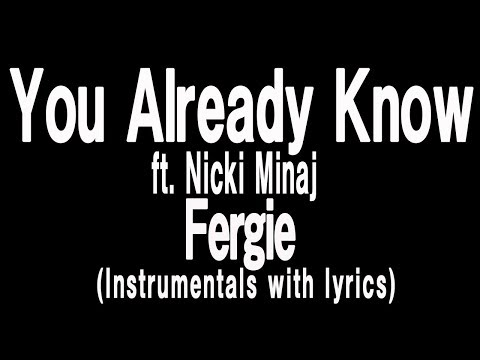 Fergie - You Already Know ft. Nicki Minaj(Lyric with Instrumentals)