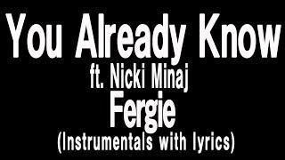 Fergie - You Already Know ft. Nicki Minaj(Lyric with Instrumentals)