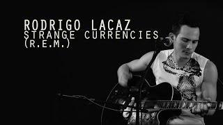 Rodrigo Lacaz - Strange Currencies (R.E.M.)