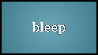 Bleep Meaning