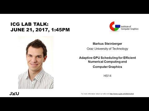"ICG JKU Linz Lab Talk: ""Adaptive GPU Scheduling [...]"", Markus Steinberger"