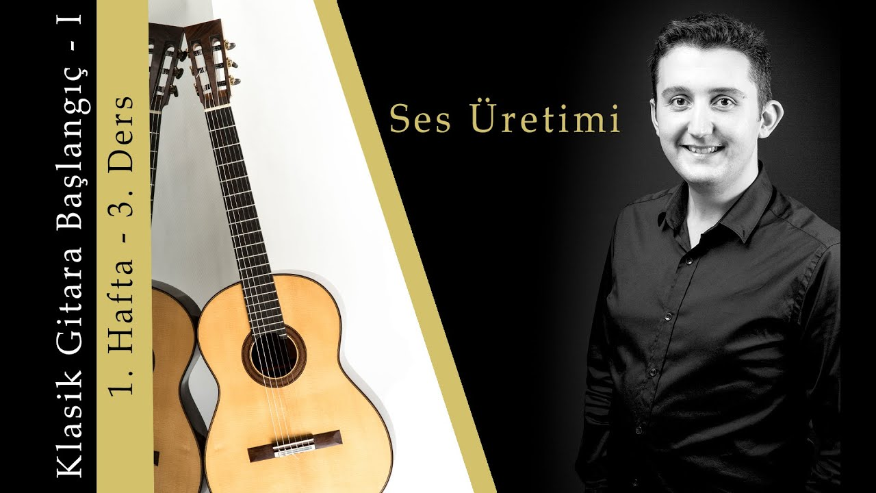 Klasik Gitara Başlangıç I - 1. Hafta - 3. Ders - Ses Üretimi