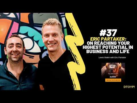 Eric Partaker: On Reaching Your Highest Potential In Business And Life