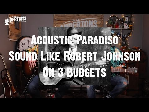 Acoustic Paradiso - Sound Like Robert Johnson on 3 Budgets