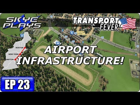 Transport Fever BOS-WASH Part 23 - AIRPORT INFRASTRUCTURE! - Gameplay 2017