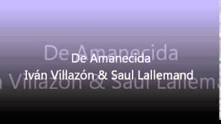 De Amanecida - Iván Villazón & Saul Lallemand