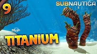 SUBNAUTICA - Ep. 9 - TITANIUM ! Let