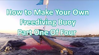 How To Make Your Own Buoy (diving Float) Part One Of Three.