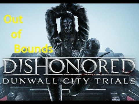 Dishonored Out of Bounds - Dunwall City Trials |