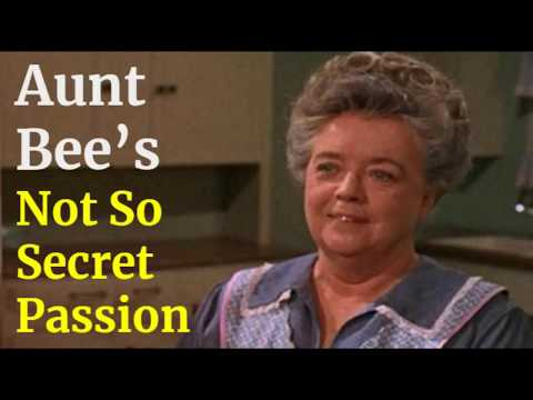 Aunt Bee's Not So Secret Passion