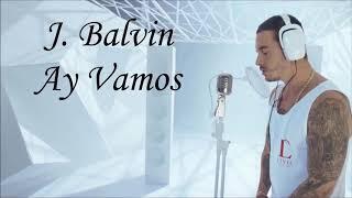 J Balvin | Ay Vamos (Letra) | Carlos Maradiaga