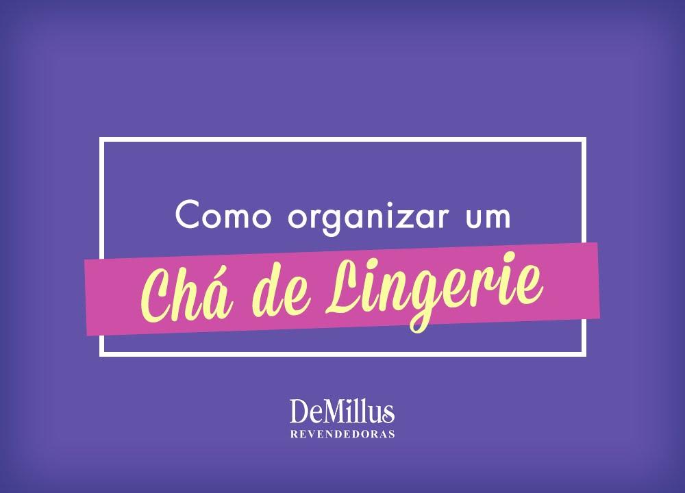 e98cb02e1 DeMillus Revendedoras  como organizar o chá de lingerie da sua cliente