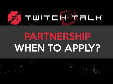 Twitch Talk - Partnership, When to Apply?