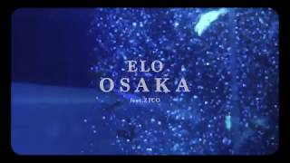 ELO (엘로) - OSAKA (Feat. ZICO) Official Music Video (ENG/CHN/JPN)