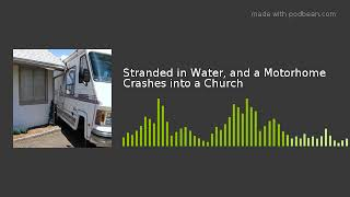 Stranded in Water, and a Motorhome Crashes into a Church