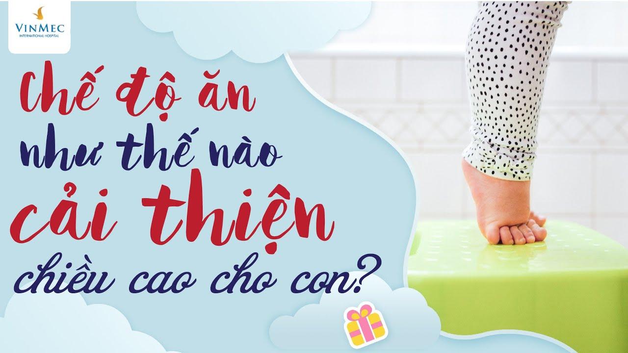 Chế độ ăn như thế nào cải thiện chiều cao cho con?| BS Phạm Lan Hương, BV Vinmec Times City