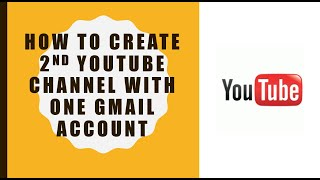 Let's create 2nd YouTube channel with one gmail account