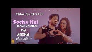 SOCHA HAI (LOVE VERSION) Ft.Emraan Hashmi & Esha Gupta|Jubin Nautiyal & Neeti Mohan-Special Editing