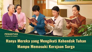 Penantian - Klip Film(3)Hanya Mereka yang Mengikuti Kehendak Tuhan Mampu Memasuki Kerajaan Surga