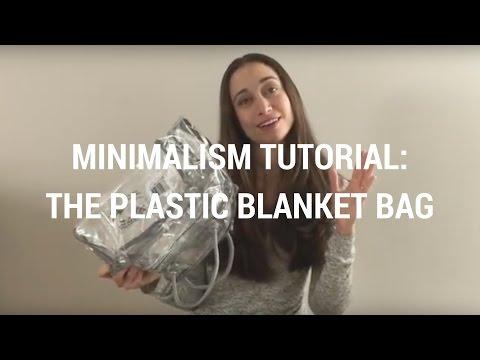 Minimalism Tutorial 31: The Plastic Blanket Bag