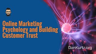Online Marketing Psychology and Building Customer Trust