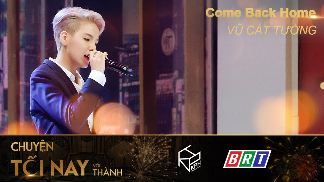 [LIVE] Come Back Home - Vũ Cát Tường - Chuyện Tối Nay Với Thành